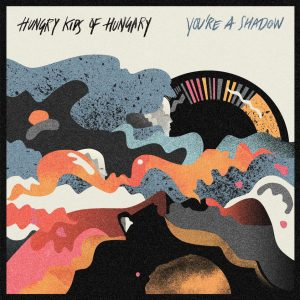 ALBUM-REVIEW-Hungry-Kids-of-Hungary-Youre-a-Shadow